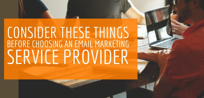 Consider These Things Before Choosing an Email Marketing Service Provider